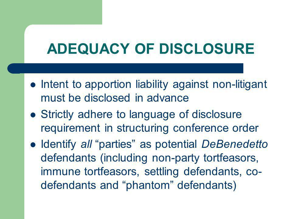 ADEQUACY OF DISCLOSURE Intent to apportion liability against non-litigant must be disclosed in advance Strictly adhere to language of disclosure requi