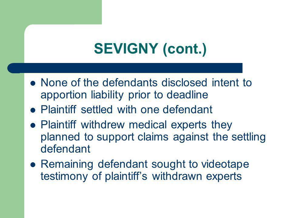 SEVIGNY (cont.) None of the defendants disclosed intent to apportion liability prior to deadline Plaintiff settled with one defendant Plaintiff withdr