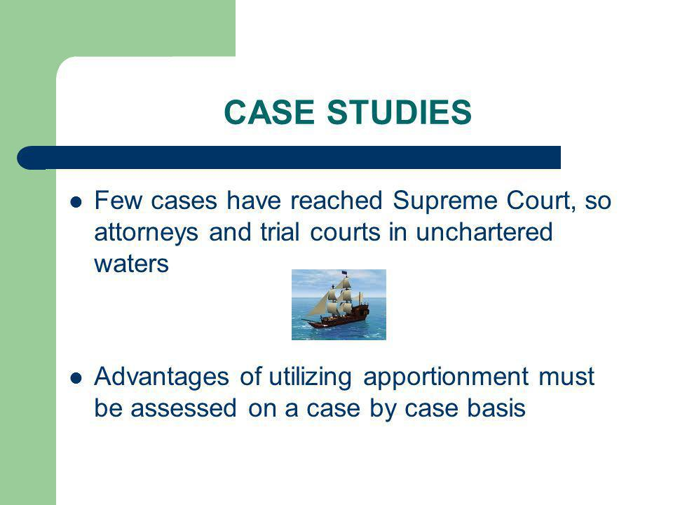 CASE STUDIES Few cases have reached Supreme Court, so attorneys and trial courts in unchartered waters Advantages of utilizing apportionment must be a