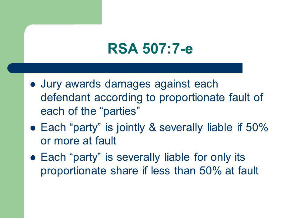 RSA 507:7-e Jury awards damages against each defendant according to proportionate fault of each of the parties Each party is jointly & severally liabl