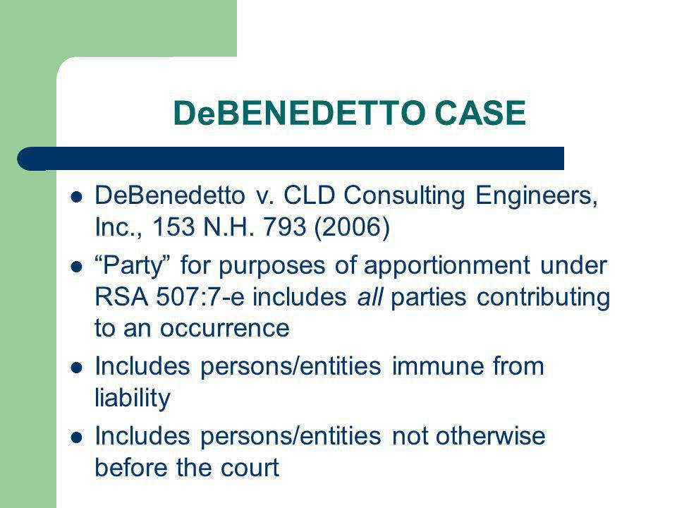 DeBENEDETTO CASE DeBenedetto v. CLD Consulting Engineers, Inc., 153 N.H. 793 (2006) Party for purposes of apportionment under RSA 507:7-e includes all