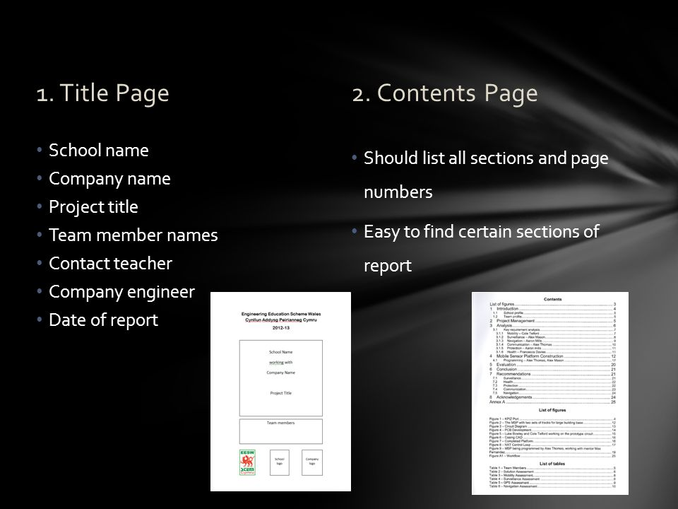 2. Contents Page Should list all sections and page numbers Easy to find certain sections of report 1. Title Page School name Company name Project titl