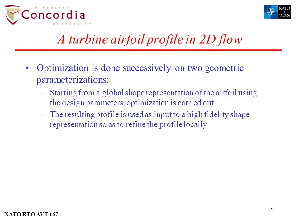 NATO RTO AVT-167 15 A turbine airfoil profile in 2D flow Optimization is done successively on two geometric parameterizations: –Starting from a global