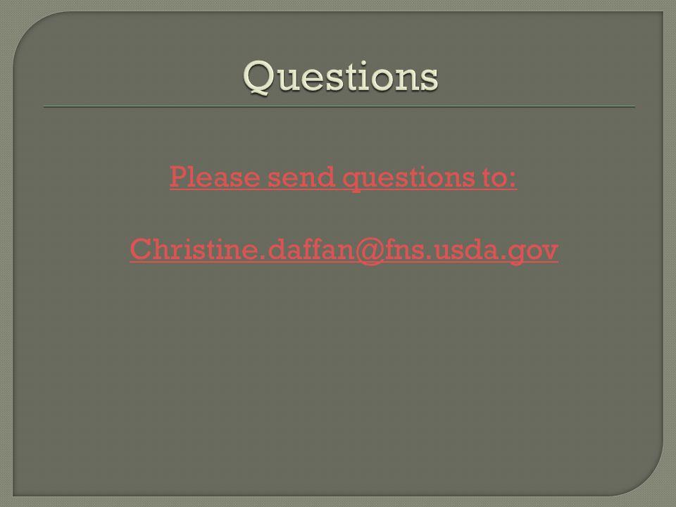 Please send questions to: Christine.daffan@fns.usda.gov
