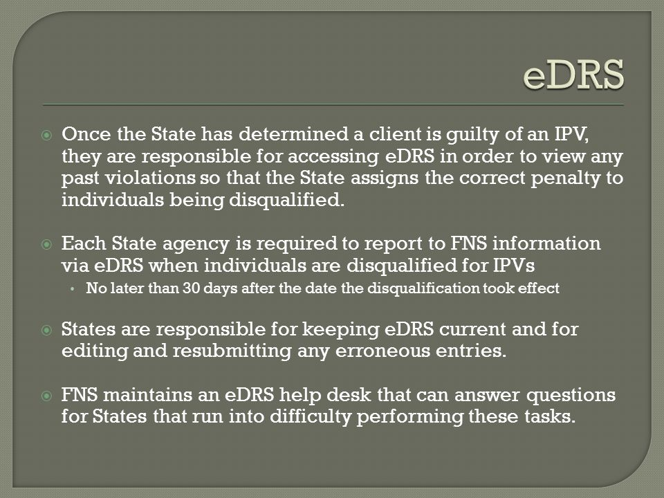 Once the State has determined a client is guilty of an IPV, they are responsible for accessing eDRS in order to view any past violations so that the S