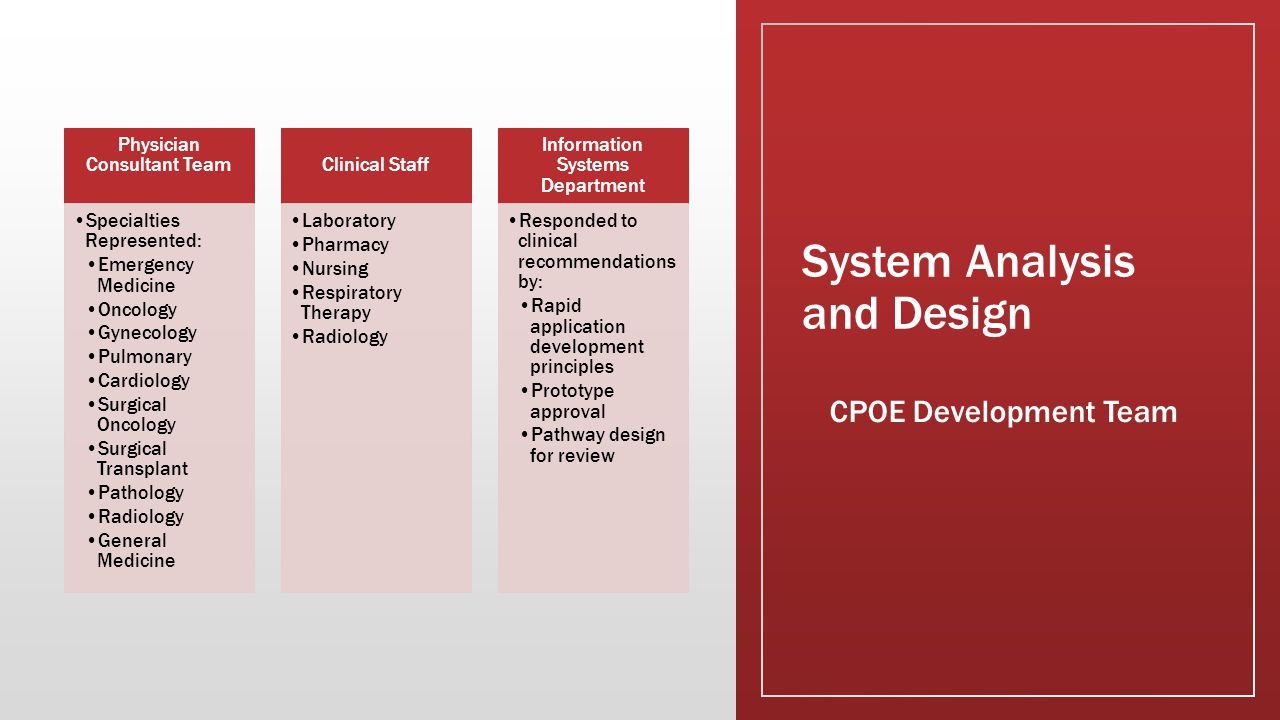 Needs Analysis and Clinical System Selection Vendor Selection Why Siemens Chosen as CPOE Vendor: Integrated with in-house CPR components Served inpatient and ambulatory environments Graphical user interface Data dictionary
