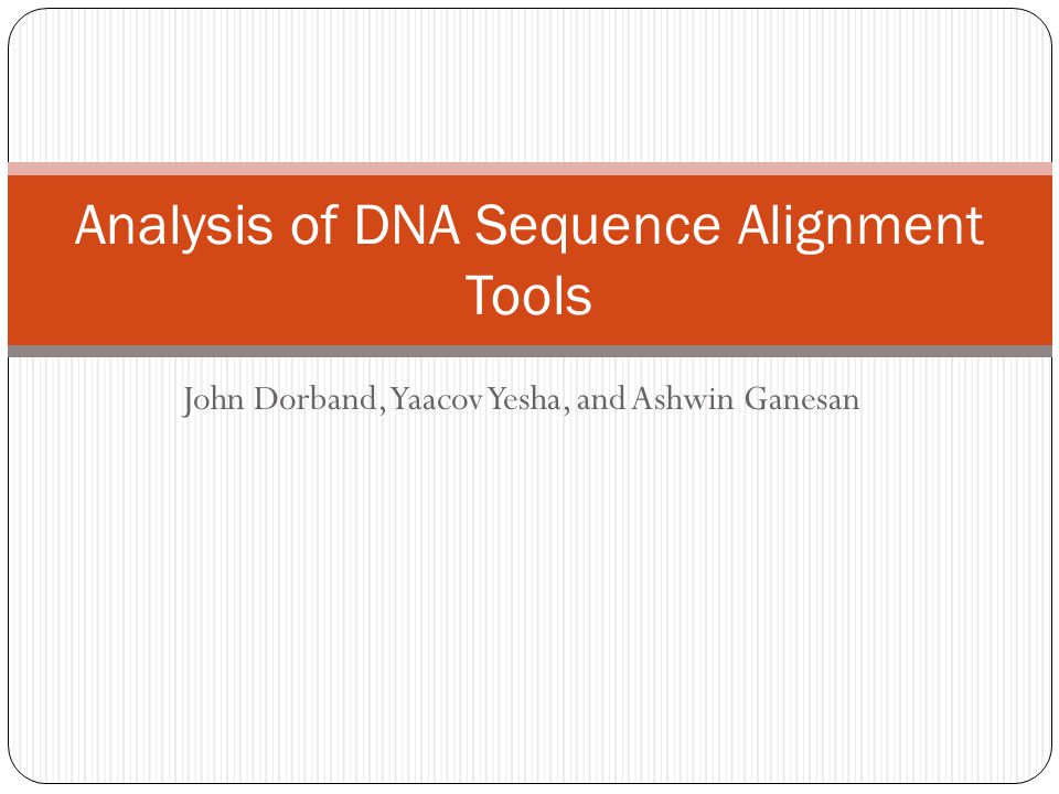 John Dorband, Yaacov Yesha, and Ashwin Ganesan Analysis of DNA Sequence Alignment Tools