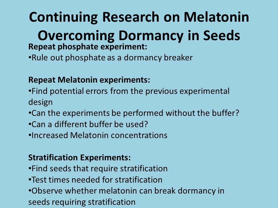 Continuing Research on Melatonin Overcoming Dormancy in Seeds Repeat phosphate experiment: Rule out phosphate as a dormancy breaker Repeat Melatonin e
