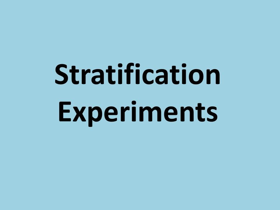 Stratification Experiments