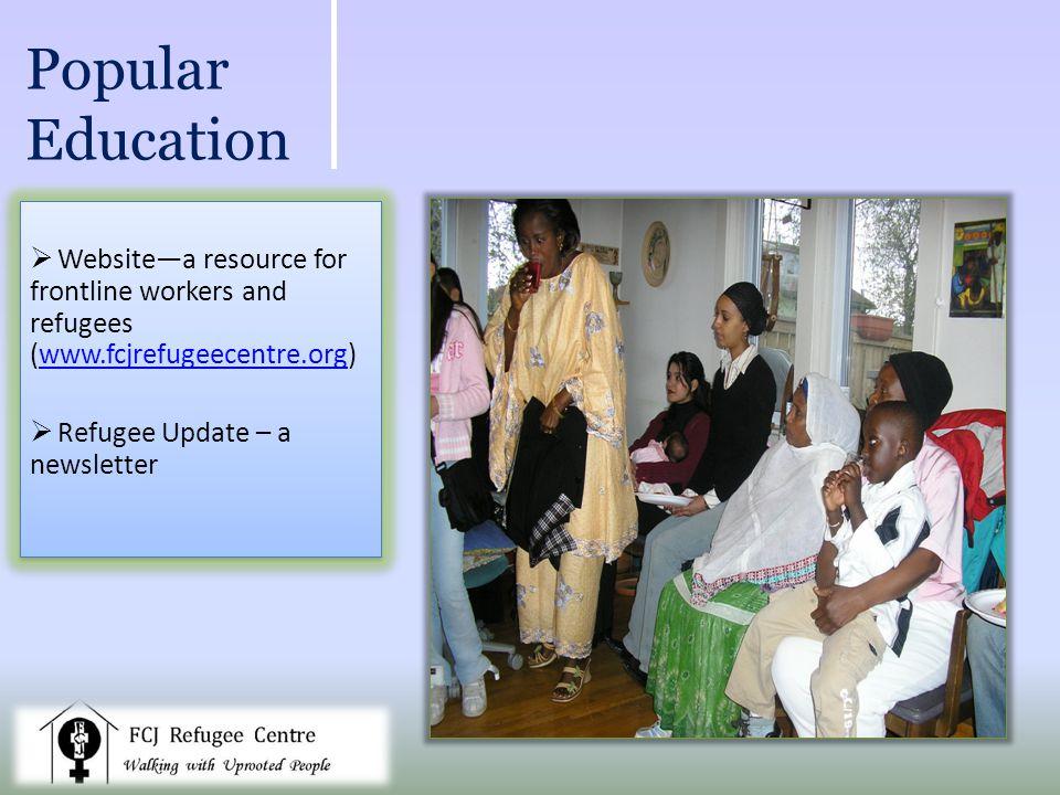 Popular Education Websitea resource for frontline workers and refugees (www.fcjrefugeecentre.org)www.fcjrefugeecentre.org Refugee Update – a newsletter Websitea resource for frontline workers and refugees (www.fcjrefugeecentre.org)www.fcjrefugeecentre.org Refugee Update – a newsletter