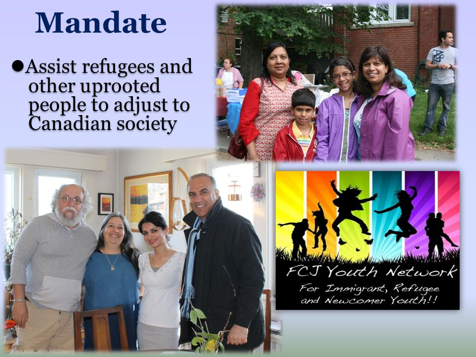 Assist refugees and other uprooted people to adjust to Canadian society Mandate