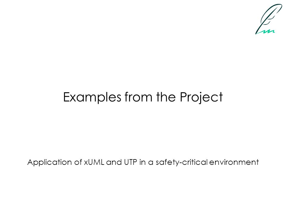 Examples from the Project Application of xUML and UTP in a safety-critical environment
