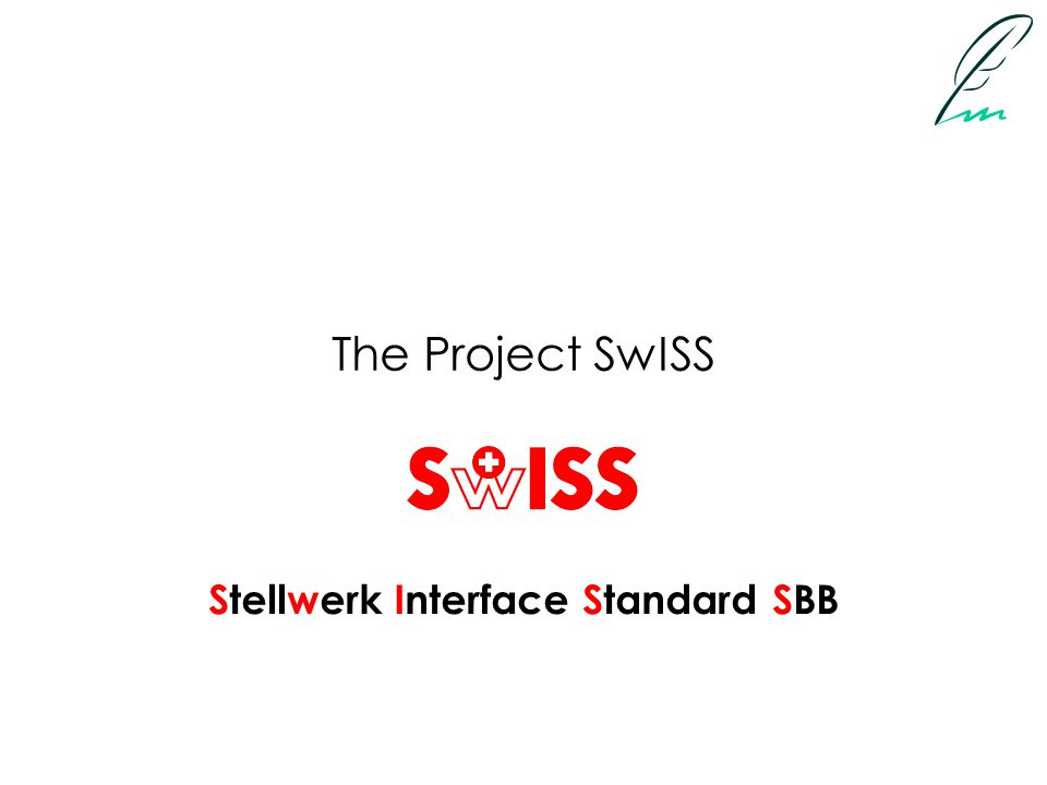 The Project SwISS Stellwerk Interface Standard SBB