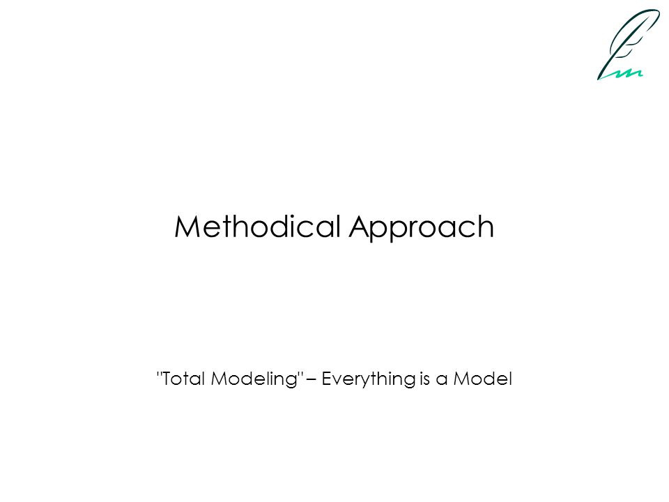 Methodical Approach Total Modeling – Everything is a Model