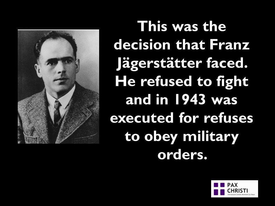 This was the decision that Franz Jägerstätter faced.