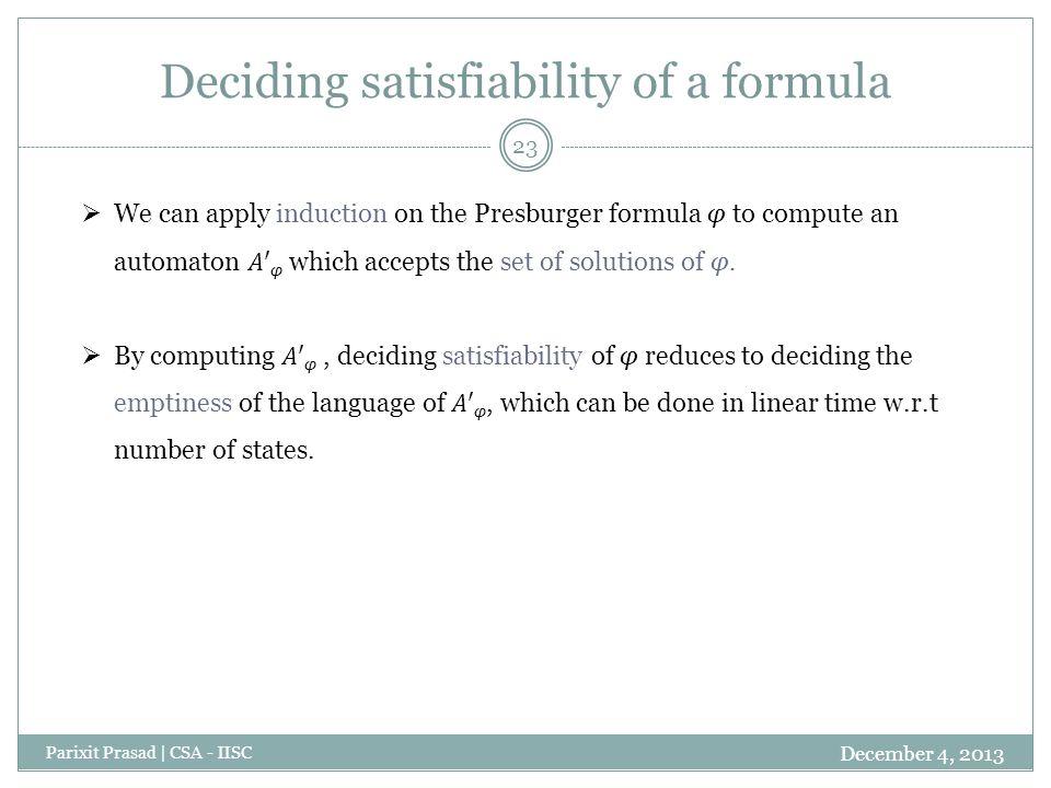 Deciding satisfiability of a formula December 4, 2013 Parixit Prasad | CSA - IISC 23