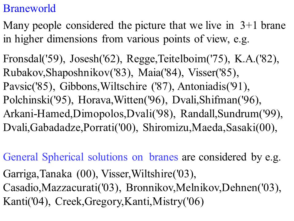 Many people considered the picture that we live in 3+1 brane General Spherical solutions on branes are considered by e.g. Garriga,Tanaka (00), Visser,