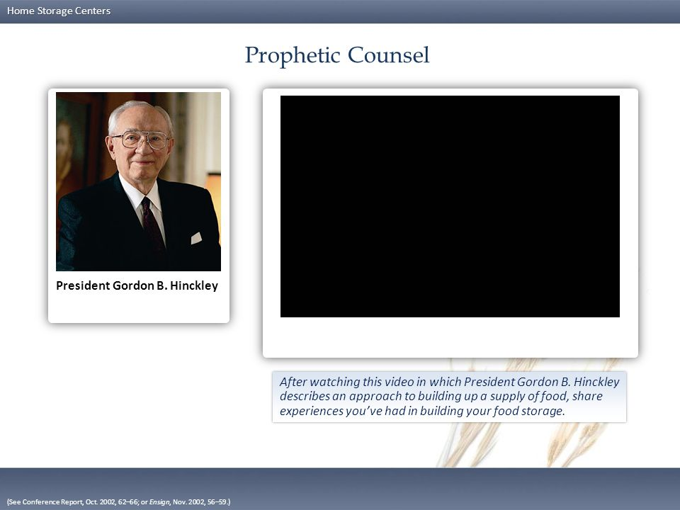 Home Storage Centers President Gordon B. Hinckley Prophetic Counsel (See Conference Report, Oct.
