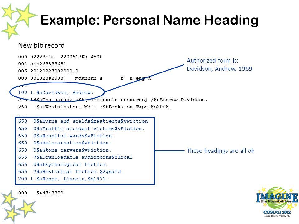 Example: Personal Name Heading 000 02223cim 2200517Ka 4500 001 ocn263833681 005 20120227092900.0 008 081028s2008 mdunnnn s f n eng d...