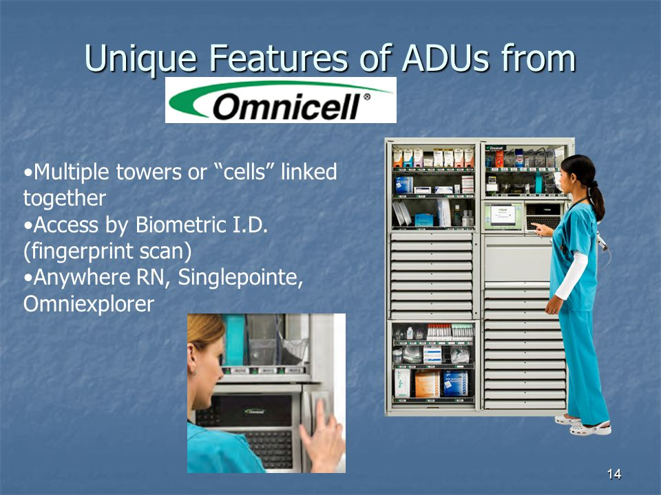 14 Unique Features of ADUs from Multiple towers or cells linked together Access by Biometric I.D. (fingerprint scan) Anywhere RN, Singlepointe, Omniex