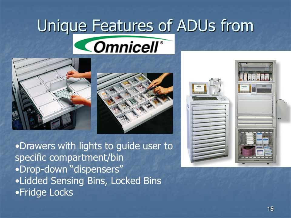 15 Unique Features of ADUs from Drawers with lights to guide user to specific compartment/bin Drop-down dispensers Lidded Sensing Bins, Locked Bins Fr