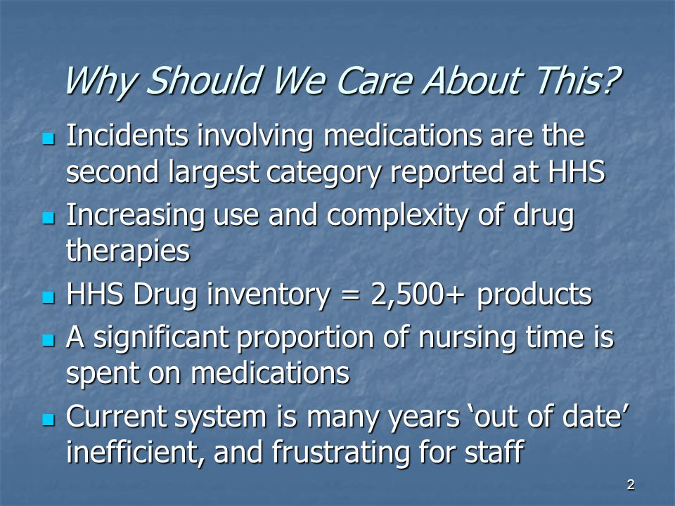 2 Why Should We Care About This? Incidents involving medications are the second largest category reported at HHS Incidents involving medications are t