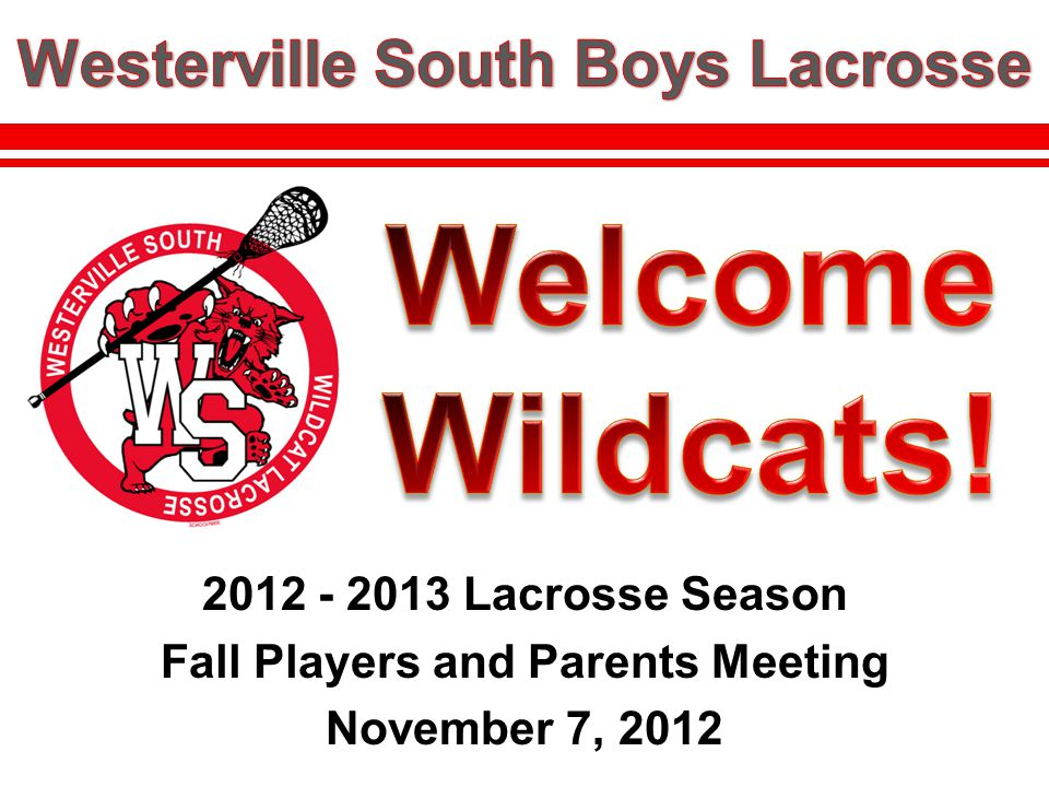 2012 - 2013 Lacrosse Season Fall Players and Parents Meeting November 7, 2012