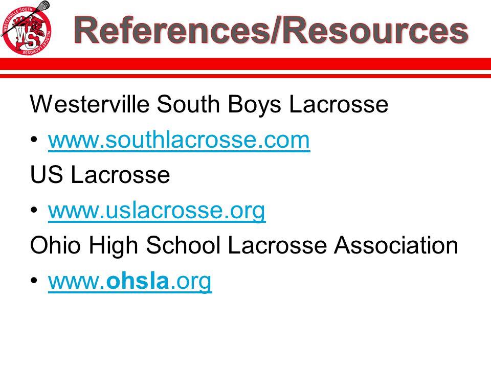 Westerville South Boys Lacrosse www.southlacrosse.com US Lacrosse www.uslacrosse.org Ohio High School Lacrosse Association www.ohsla.orgwww.ohsla.org
