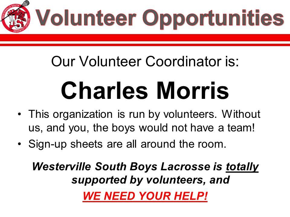 Our Volunteer Coordinator is: Charles Morris This organization is run by volunteers.