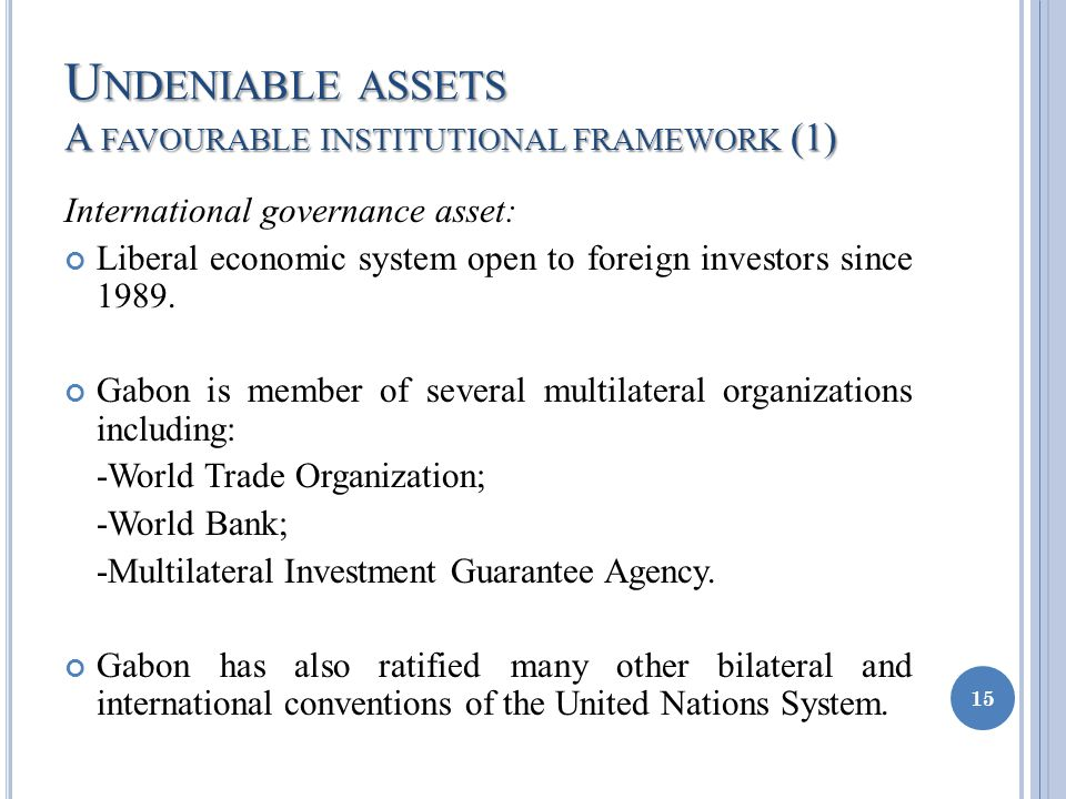 U NDENIABLE ASSETS A FAVOURABLE INSTITUTIONAL FRAMEWORK (1) International governance asset: Liberal economic system open to foreign investors since 1989.