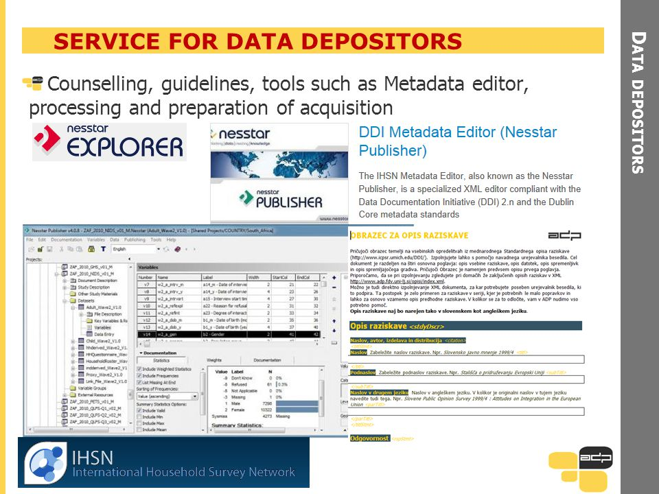 D ATA DEPOSITORS SERVICE FOR DATA DEPOSITORS Counselling, guidelines, tools such as Metadata editor, processing and preparation of acquisition Opening