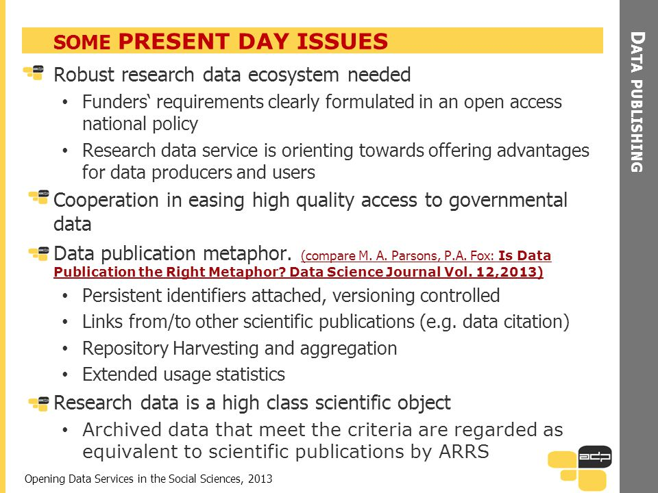 D ATA PUBLISHING SOME PRESENT DAY ISSUES Robust research data ecosystem needed Funders requirements clearly formulated in an open access national poli