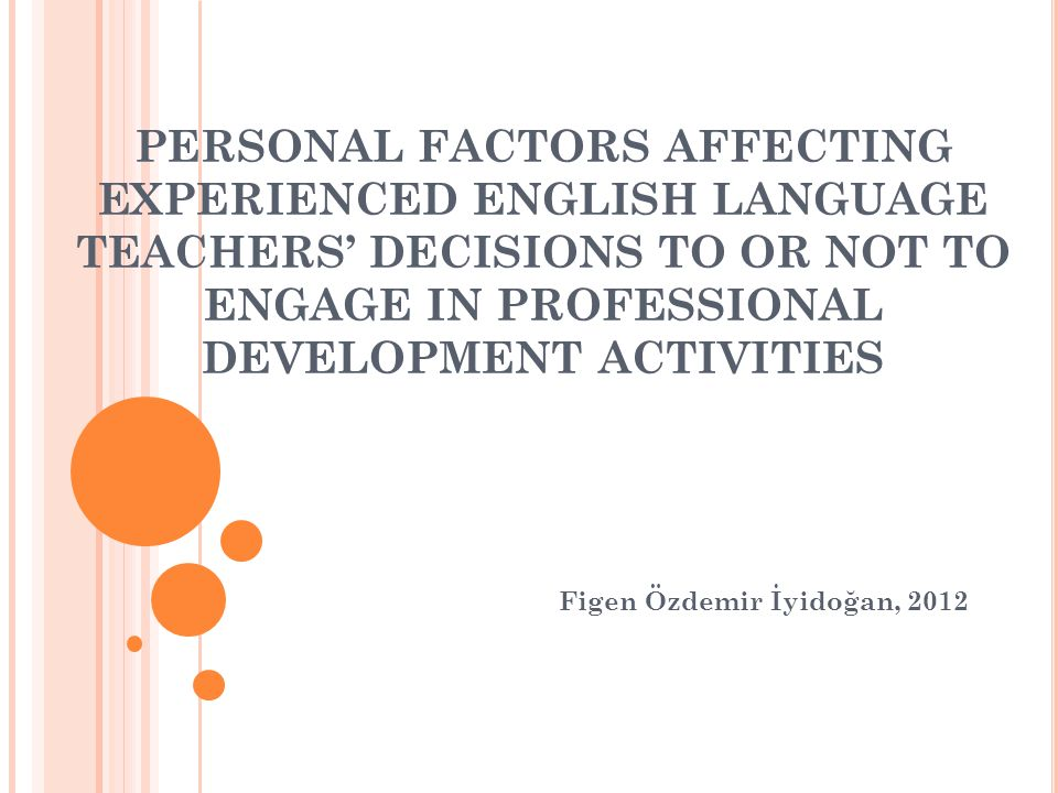 PERSONAL FACTORS AFFECTING EXPERIENCED ENGLISH LANGUAGE TEACHERS DECISIONS TO OR NOT TO ENGAGE IN PROFESSIONAL DEVELOPMENT ACTIVITIES Figen Özdemir İy