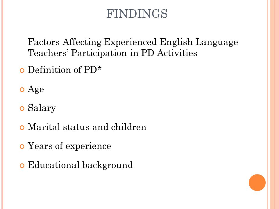 FINDINGS Factors Affecting Experienced English Language Teachers Participation in PD Activities Definition of PD* Age Salary Marital status and childr