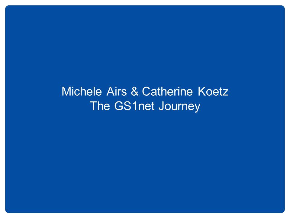 Michele Airs & Catherine Koetz The GS1net Journey
