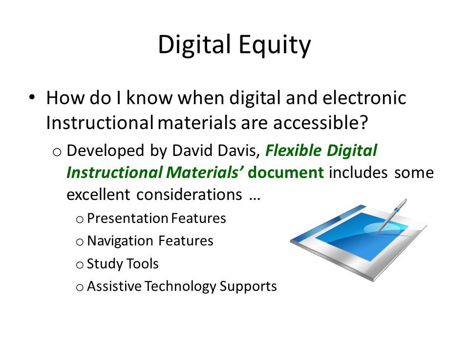 Digital Equity How do I know when digital and electronic Instructional materials are accessible? o Developed by David Davis, Flexible Digital Instruct