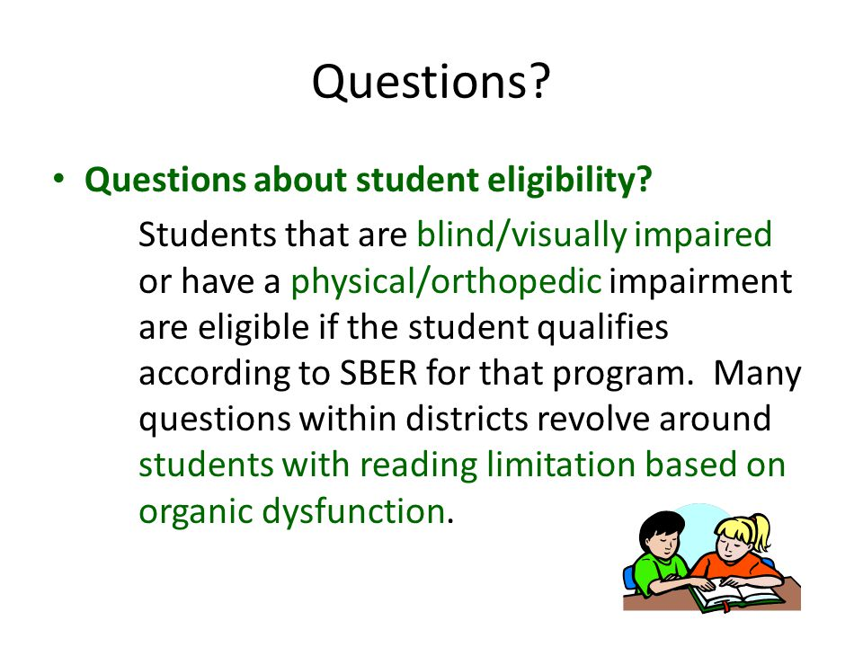 Questions? Questions about student eligibility? Students that are blind/visually impaired or have a physical/orthopedic impairment are eligible if the