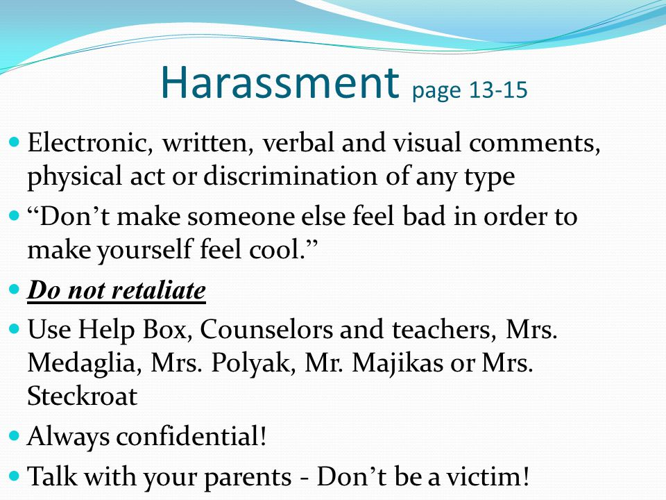 Bullying/Cyberbullying page 13-15 Intentional electronic, written, verbal, or physical act Directed at another student(s) in school or on school property.
