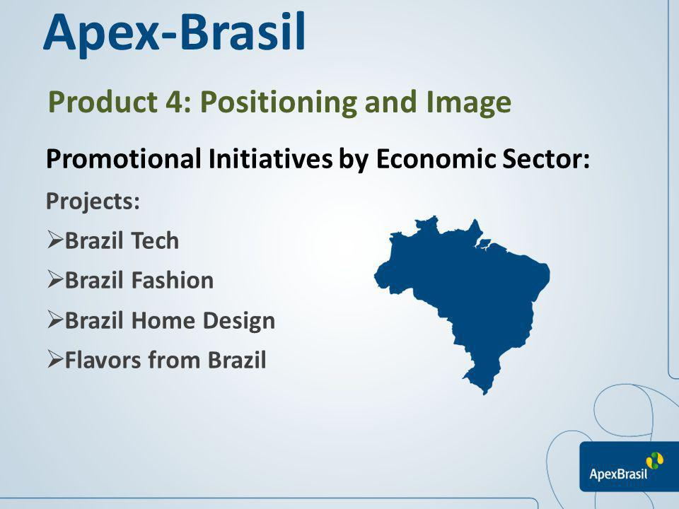 Product 4: Positioning and Image Promotional Initiatives by Economic Sector: Projects: Brazil Tech Brazil Fashion Brazil Home Design Flavors from Braz