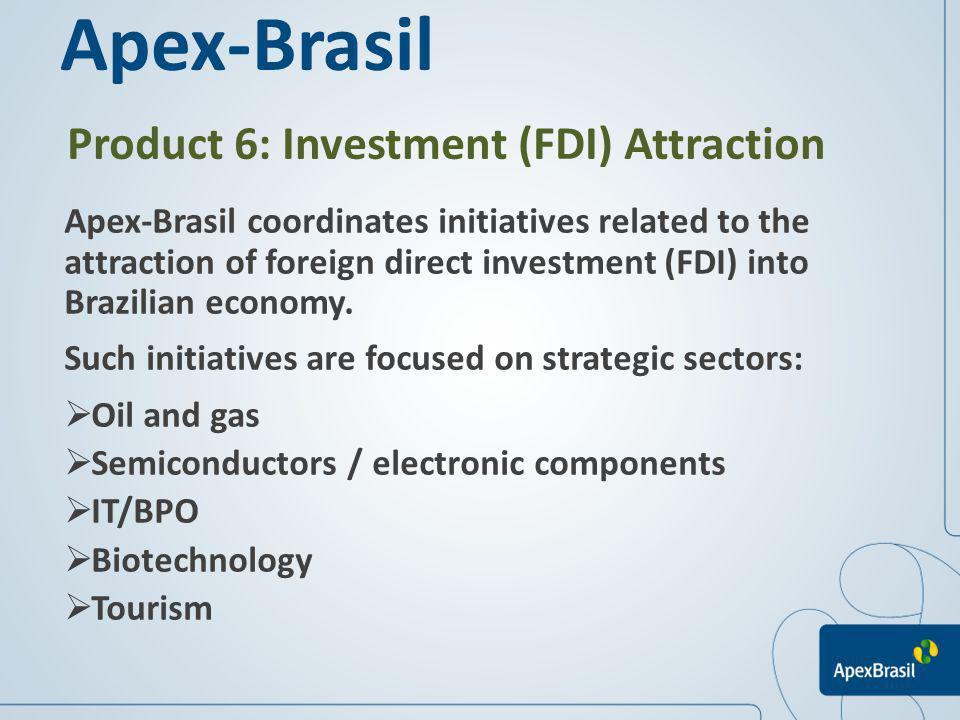 Product 6: Investment (FDI) Attraction Apex-Brasil coordinates initiatives related to the attraction of foreign direct investment (FDI) into Brazilian