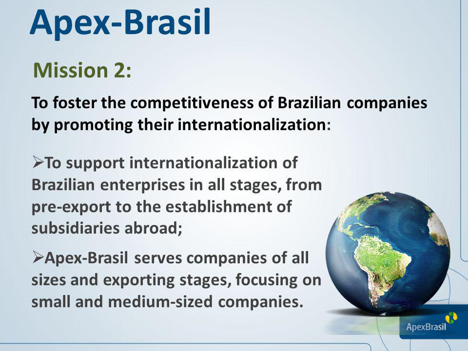 Mission 2: To foster the competitiveness of Brazilian companies by promoting their internationalization: To support internationalization of Brazilian