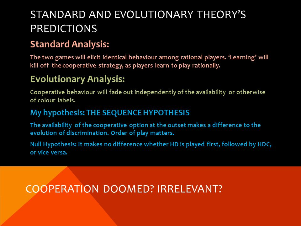 STANDARD AND EVOLUTIONARY THEORYS PREDICTIONS Standard Analysis: The two games will elicit identical behaviour among rational players.