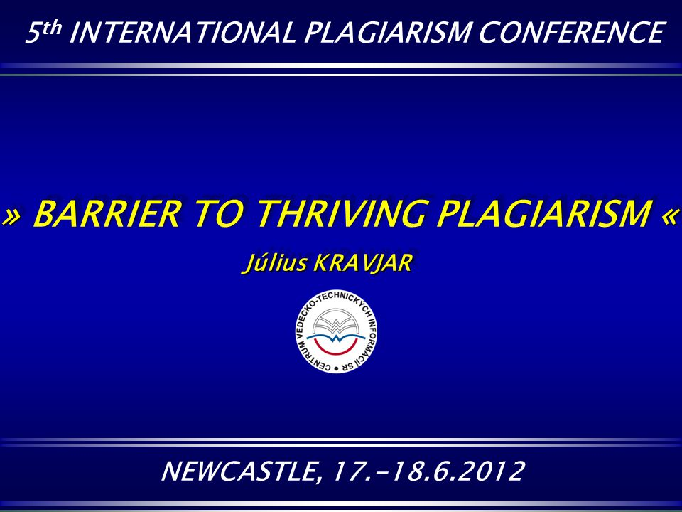 » BARRIER TO THRIVING PLAGIARISM « Július KRAVJAR Július KRAVJAR » BARRIER TO THRIVING PLAGIARISM « Július KRAVJAR 5 th INTERNATIONAL PLAGIARISM CONFE