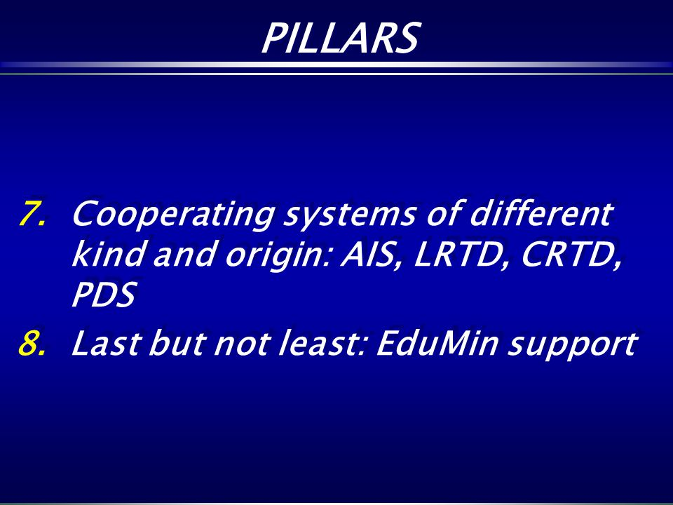 7.Cooperating systems of different kind and origin: AIS, LRTD, CRTD, PDS 8.Last but not least: EduMin support 7.Cooperating systems of different kind