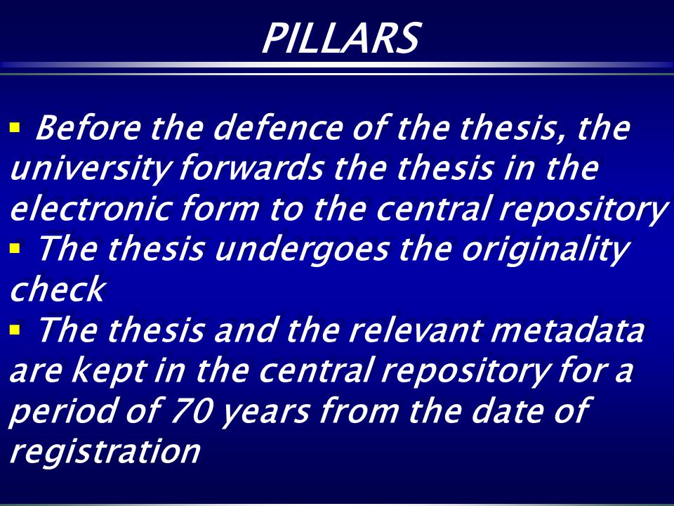 Before the defence of the thesis, the university forwards the thesis in the electronic form to the central repository The thesis undergoes the origina