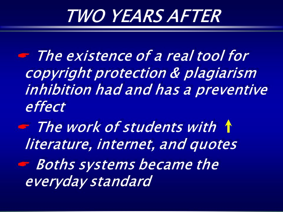 The existence of a real tool for copyright protection & plagiarism inhibition had and has a preventive effect The work of students with literature, in