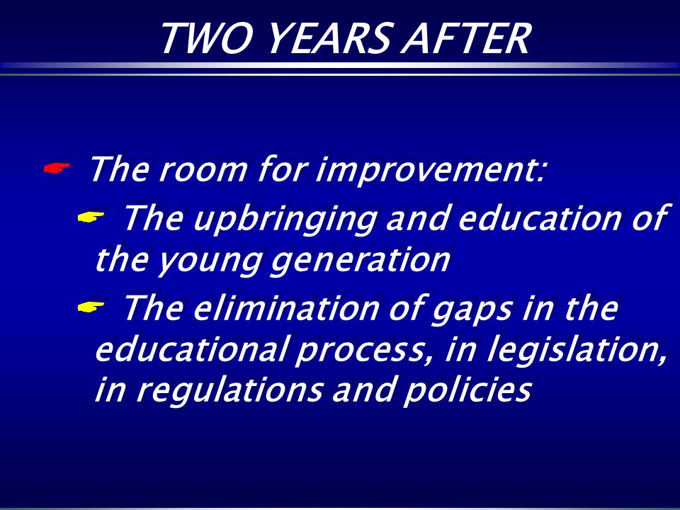 The room for improvement: The upbringing and education of the young generation The elimination of gaps in the educational process, in legislation, in