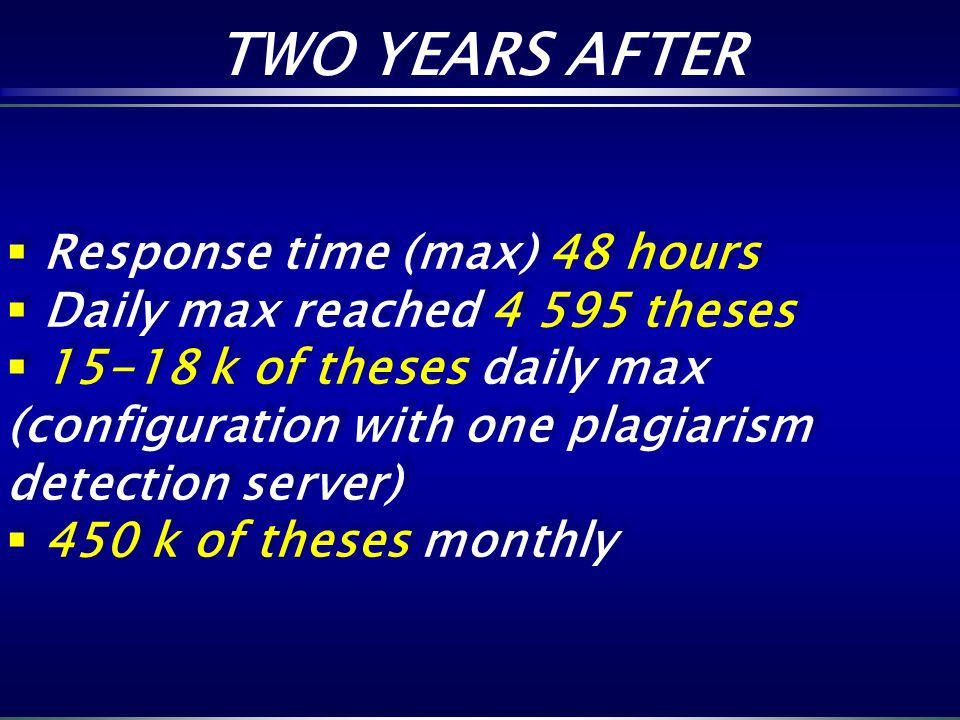 TWO YEARS AFTER TWO YEARS AFTER Response time (max) 48 hours Daily max reached 4 595 theses 15-18 k of theses daily max (configuration with one plagia