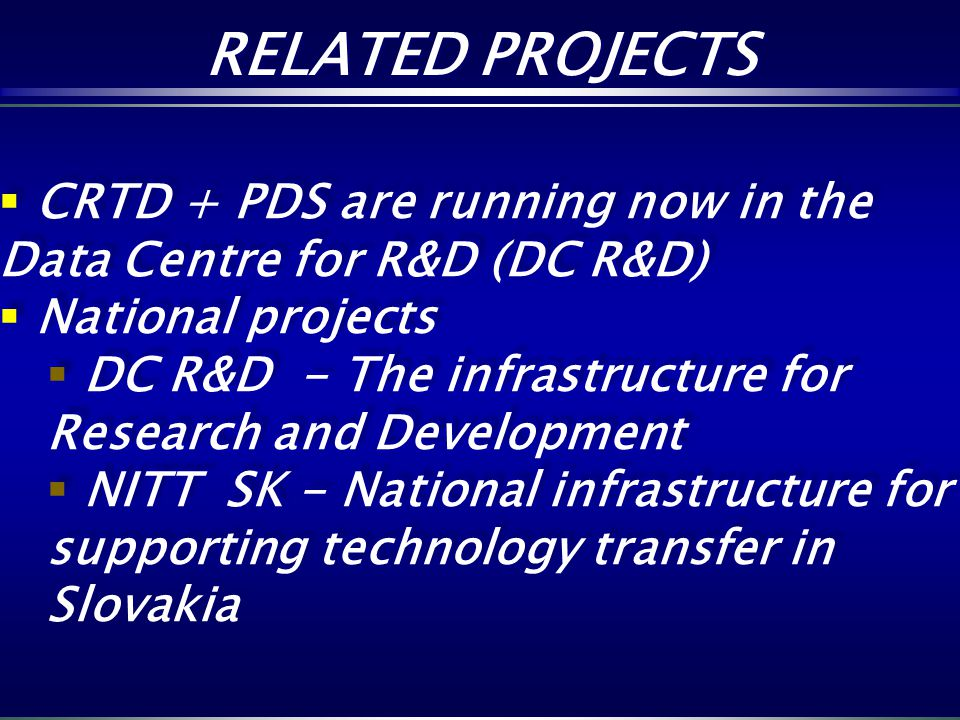 RELATED PROJECTS RELATED PROJECTS CRTD + PDS are running now in the Data Centre for R&D (DC R&D) National projects DC R&D - The infrastructure for Res