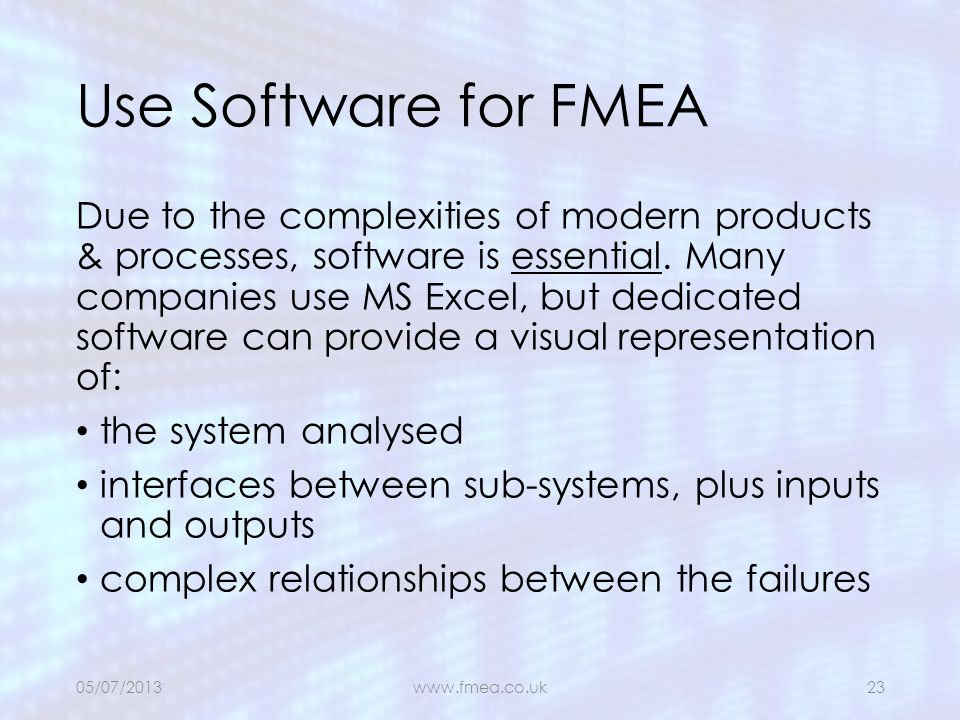 Use Software for FMEA Due to the complexities of modern products & processes, software is essential. Many companies use MS Excel, but dedicated softwa